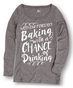 Look what I found on #zulily! Heather Gray 'Weekend Forecast Baking Drinking' Tee #zulilyfinds