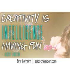 """""""Creativity is intelligence having fun."""" #saleschampion #ericlofholm #alberteinstein saleschampion.com"""