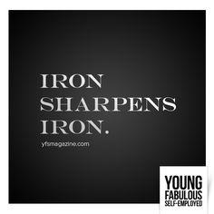 Iron sharpens iron. via @YFSMagazine #smallbiz #startups