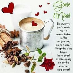 Ek stuur vir jou 'n rosie met 'n warm beker koffie om jou dag op te helder. Hoop die dag begin baie goed in elke opsig en eindig sommer nog beter! Greetings For The Day, Evening Greetings, Good Morning Greetings, Good Morning Wishes, Day Wishes, Morning Messages, Good Morning Quotes, Good Morning Christmas, Good Morning Good Night