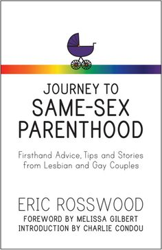 By: Amber Leventry LGBT activist and writer, Eric Rosswood, has written the modern day version of What to Expect When You're Expecting for same-sex parents to-be. But this book is more what to expect when you want to be expecting by way of five alternative paths to parenthood. Journey to Same-Sex Parenthood: Firsthand Advice, Tips, …
