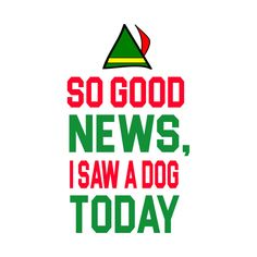 Shop Elf Quote - So Good News, I Saw A Dog Today i saw a dog today t-shirts designed by barrelroll as well as other i saw a dog today merchandise at TeePublic. Elf Movie Quotes, Buddy The Elf Quotes, Christmas Movie Quotes, Christmas Humor, Christmas Holidays, Christmas Crafts, Elf Decorations, Office Christmas Decorations, Movie Crafts