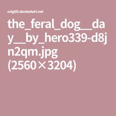 the_feral_dog__day__by_hero339-d8jn2qm.jpg (2560×3204)