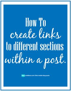 "How to create links to different sections within a blog post. Links that ""jump"" a reader down lower."