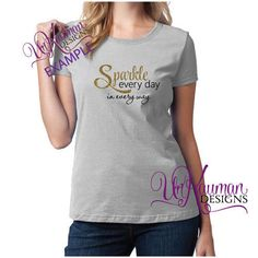 """DIY Heat Transfer Vinyl Decal """"Sparkle every day in every way """" w/Glitter"""