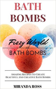 Bath Bombs: Fizzy World Of Bath Bombs, Amazing Recipes To Create Beautiful And Creative Bath Bombs (Organic Body Care Recipes, Homemade Beauty Products Book 2) - Kindle edition by Miranda Ross. Crafts, Hobbies & Home Kindle eBooks @ Amazon.com.