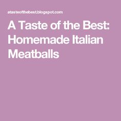 A Taste of the Best: Homemade Italian Meatballs