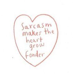 Sarcasm heals everything.