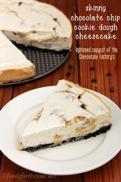 Chocolate Chip Cookie Dough Cheesecake. You could eat 4 slices of this and still consume fewer calories than from 1 piece of the Cheesecake ...