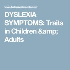 DYSLEXIA SYMPTOMS: Traits in Children & Adults