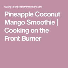 Pineapple Coconut Mango Smoothie   Cooking on the Front Burner