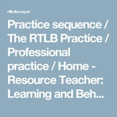 Practice sequence / The RTLB Practice / Professional practice / Home - Resource Teacher: Learning and Behaviour