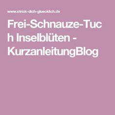 Frei-Schnauze-Tuch Inselblüten - KurzanleitungBlog Crochet, Blog, Atelier, Whose Line, Scarf Patterns, Yarn And Needle, Free Pattern, Knitting Patterns, Island