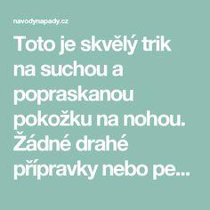 Toto je skvělý trik na suchou a popraskanou pokožku na nohou. Žádné drahé přípravky nebo pedikúra! | Navodynapady.cz