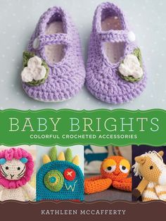 """""""Baby Brights, 30 colorful crocheted accessories,"""" by Kathleen McCafferty - #crochet book"""