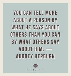 Image result for you can tell more about a person by what they say about others quote