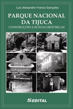 Luis Alexandre Franco Gonçales - Livro PARQUE NACIONAL DA TIJUCA  construções e ruínas históricas