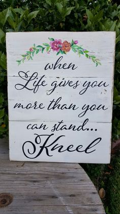 When life gives you more than you can stand...KNEEL.  NEW design available from my shop.  Sign measures 22x18 and is priced at 60.00.  All hand painted on reclaimed wood.  Find this and more on my Facebook page Designs by Vena or follow me on Instagram @vena_hallahan.  #designsbyvena #customsigns #pray