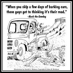 """When you skip a few days of barking cars..."" - Hank the Cowdog"