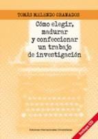 Cómo elegir, madurar y confeccionar un trabajo de investigación /Tomás Melendo Granados. http://kmelot.biblioteca.udc.es/record=b1489294~S1*gag
