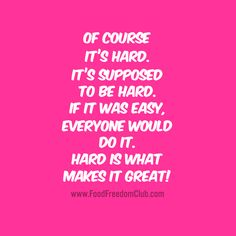Of course it's hard. It's supposed to be hard. If it was easy, everyone would do it. Hard is what makes it great! going Weight Loss Plans, Weight Loss Program, Weight Loss Tips, Lose Weight, Best Motivational Quotes, Inspirational Quotes, Positive Quotes, Healthy Choices, Fitness Inspiration