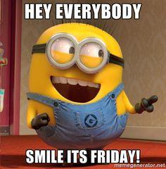 HEY EVERYBODY SMILE ITS FRIDAY! - dave le minion | Meme Generator