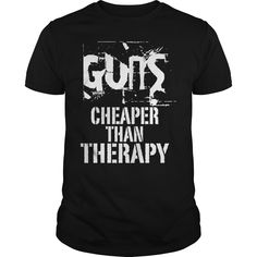 Guns Cheaper Than Therapy Best Gift Shirt ==> You want it? #Click_the_image_to_shopping_now