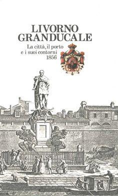 #Livorno Granducale. La città, il porto e i suoi contorni (1856).