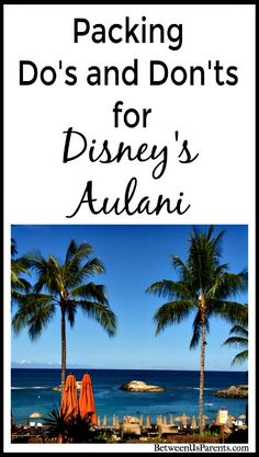 Headed to Hawaii and Aulani, Disney's resort on Oahu? There are some definite do's and don'ts when it comes to packing. Read what we were glad we brought, what we bought in advance that was much cheaper at home, and what we could have left at home.