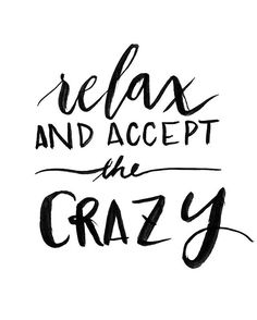 Relax and accept the crazy. @just.lifequotes  #whitescripts