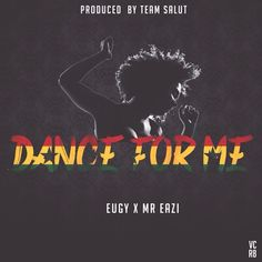 Eugy X Mr. Eazi – Dance For Me (Prod. by Team Salut)