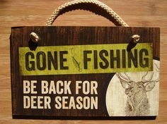 GONE FISHING BE BACK FOR DEER SEASON Hunting Lodge Cabin Sign Home Decor NEW