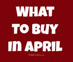 List of What To Buy In April --- What You Should Be Buying This Month - MUST LOOK LIST