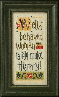Well Behaved Women Rarely Make History (Giggle Boxer Kit B31), designed, by Linda Ebright, from Lizzie Kate.