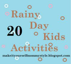 20 easy, frugal, fun things to do with your kids on the rainy gloomy day that doesn't involve a TV or computer!