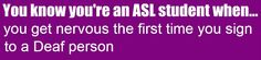 You Know You're An ASL Student When...