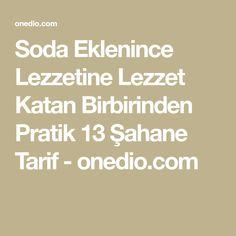 Soda Eklenince Lezzetine Lezzet Katan Birbirinden Pratik 13 Şahane Tarif - onedio.com