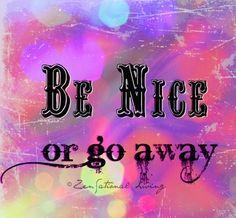 Be nice quote via www.ZensationalLiving.com and www.Facebook.com/BeZensational