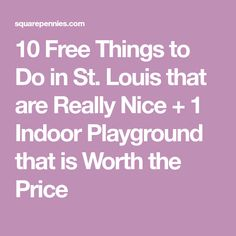 10 Free Things to Do in St. Louis that are Really Nice + 1 Indoor Playground that is Worth the Price