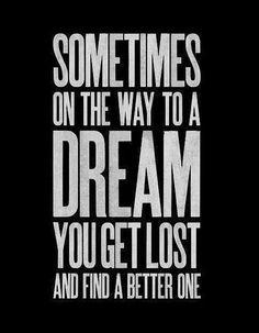 Parfois, sur le chemin d'un rêve, tu te perds, et tu en trouve un nouveau