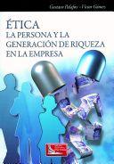 """Gómez Aranzubia, Víctor. """"Ética : la persona y la generación de riqueza en la empresa"""". México: Grupo Editorial Patria, 2014. Location: Ebrary Electronic Books"""