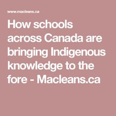 How schools across Canada are bringing Indigenous knowledge to the fore - Macleans.ca