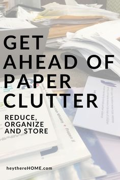 Easy tips to reduce the amount of paper clutter that piles up in your home. Get ahead of paper clutter with these steps and enter your email address to get instant access to a free worksheet so you can take action right away! #clutter #organizepaperwork #paper #schoolpapers #home #files #homefilingsystem #freeprintable