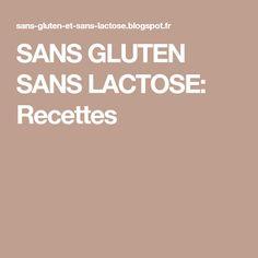 SANS GLUTEN SANS LACTOSE: Recettes
