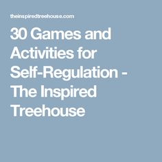 30 Games and Activities for Self-Regulation - The Inspired Treehouse