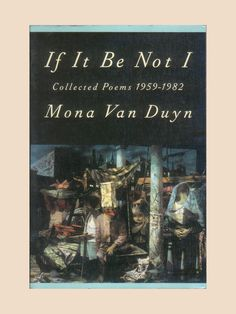 If It Be Not I - Collected Poems 1959 - 1982 by Mona Van Duyn Vintage Book by American Poet Laureate, First Paperback Edition, 1994. For sale by ProfessorBooknoodle, $22.00