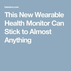 This New Wearable Health Monitor Can Stick to Almost Anything