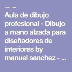Aula de dibujo profesional - Dibujo a mano alzada para diseñadores de interiores by manuel sanchez - issuu