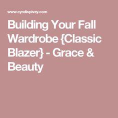 Building Your Fall Wardrobe {Classic Blazer} - Grace & Beauty