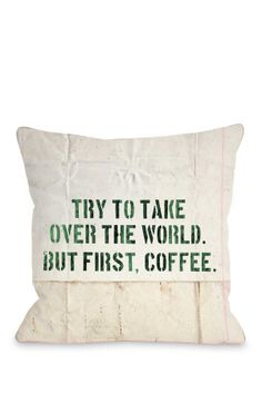 Try to take over the world. But first, coffee. // This pillow makes me laugh!